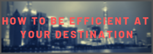 How to be efficient at your destination Category