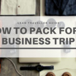 How to pack for a business trip and don't forget anything