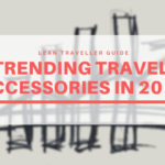 10 Trending Travel Accessories in 2019