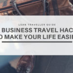 10 Business Travel Hacks To Make Your Life Easier