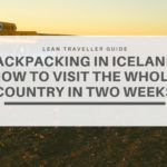 Backpacking in Iceland – How to Visit the Whole Country in Two Weeks