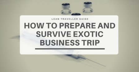 Vaccination for Travellers - How to Prepare and Survive Exotic Business Trip